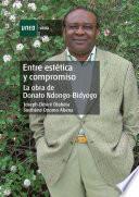 Entre Estética Y Compromiso. la Obra de Donato Ndongo-bidyogo