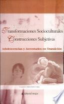 Entre las transformaciones socioculturales y las construcciones subjetivas. Adolescencias y juventudes en transición
