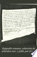 Epigrafía romana, coleccion de artículos escr. y publ. por el r. p. F. Fita en el Boletín de la Real acad. de la historia