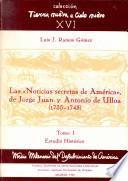 Epoca, genesis y texto de las Noticias secretas de America de Jorge Juan y Antonio de Ulloa