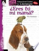 Eres tu mi mama? (Are You My Mother?): An Instructional Guide for Literature
