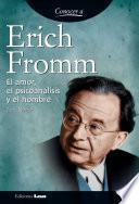 Erich Fromm. El amor, el psicoanálisis y el hombre.