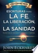 Escrituras Para La Fe, La Liberacion y La Sanidad / Scriptures for Faith, Deliverance and Healing: Claves Para El Crecimiento Espiritual y Personal
