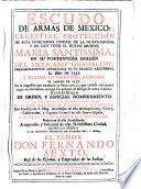 Escudo de Armas de Mexico: celestial proteccion de esta nobilissima ciudad ... Maria Santissima, en su portentosa imagen del Mexicano Guadalupe, milagrosamente apparecida ... el año de 1531, y jurada su principal Patrona el passado de 1737, en la angustia, que ocasionò la pestilencia, etc