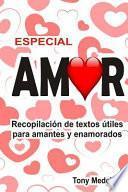 Especial Amor: Recopilación de Textos Útiles Para Amantes Y Enamorados