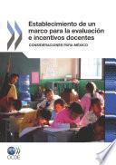 Establecimiento de un marco para la evaluación e incentivos docentes Consideraciones para México