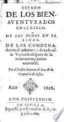 Estado de los bienaventurados en el cielo. De los ninos en el linbo. De los condenados en el infierno ... Por el padre Martin de Roa ...