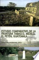 Estudio comparativo de la frontera Tabasco, México-El Petén, Guatemala