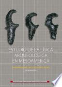 Estudio de la lítica en Mesoamérica