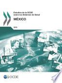 Estudios de la OCDE sobre los Sistemas de Salud: México 2016