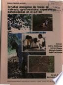 Estudios Ecologicos de Raices en Sistemas Agroforestales: Experiencias Metodologicas en El Catie