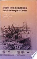 Estudios sobre la arqueología e historia de la región de Orizaba