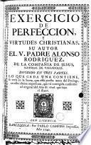 Exercicio de perfeccion y virtudes christianas, su autor ... Alonzo Rodriguez ...