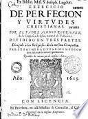 Exercicio de perfecion y virtudes christianas, por... Alonso Rodriguez... dividido en tres partes...
