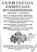 Exercicios espirituales de las excelencias, provecho y necessidad de la oracion mental... Por el padre Don Antonio de Molina,... Aora nuevamente corregido, y enmendado de muchos yerros...
