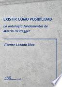 Existir como posibilidad. La ontología fundamental de Martin Heidegger