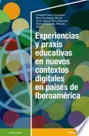 Experiencias y praxis educativas en nuevos contextos digitales en países de Iberoamérica