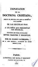 Explicación de la Doctrina cristiana, según el método con que la enseñan los padres de las Escuelas Pias ... dispuesta en forma de diálogo entre maestro y discípulo