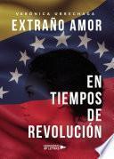 Extraño amor en tiempos de revolución