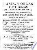 Fama y obras posthumas del fenix de Mexico, dezima musa, poetisa americana, Sor Juana Inés de la Cruz ..., 3