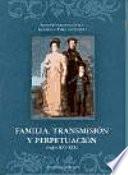 Familia, transmisión y perpetuación, siglos XVI-XIX