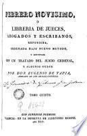 Febrero novisimo, ó Libreria de jueces, abogados, escribanos y medicos legalistas