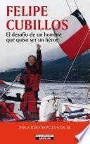 Felipe Cubillos. El desafío de un hombre que quiso ser un héroe