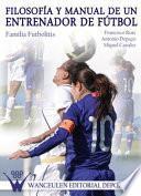 Filosofía y manual de un Entrenador de Fútbol