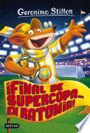 ¡Final de Supercopa... en Ratonia!