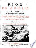 Flor De Apolo, Dirigida Al Ilustrissimo Senor D. Antonio Fernandez De Cordoua, &c. Por el Capitan Don Miguel De Barrios