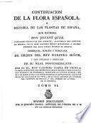 Flora Espanola o historia de las plantas, que se crian en Espana (suplida por Casimiro Gomez de Ortega).
