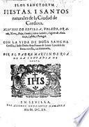 Flos sanctorum, fietas i santos naturales de la ciudad de Cordova. Algunos de Sevilla, Toledo, Granada, Xerez, Ecija, Guadix (etc.) Con la vida de Dona Sancha Carrillo i la Dona Anna Ponce de Leon Condesa de Feria, revista i acrecentada