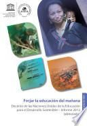 Forjar la educacion del mañana: Decenio de las Naciones Unidas: Decenio de las Naciones Unidas de la Educacion para el Desarrollo Sostenibe - Informe 2012 (abreviado)