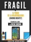 Fragil: El Poder De La Vulnerabilidad (Daring Greatly) - Resumen Del Libro De Brene Brown