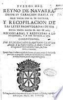Fueros del Reyno de Navarra, desde su creacion hasta su feliz union con el de Castilla, y recopilacion de las leyes promulgadas desde dicha union hasta el año de 1685