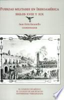 Fuerzas militares en Iberoamérica siglos XVIII y XIX