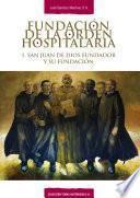 Fundación de la Orden Hospitalaria (1540-1590): 1. San Juan de Dios fundador y su fundación (1540-1570)