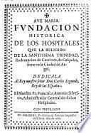 Fundacion historica de los hospitales que la religion de la Santissima Trinidad, redempcion de Cautivos de Calcados tiene en la ciudad de Argel