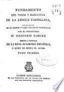 Fundamento del vigor y elegancia de la lengua castellana, expuesto en el propio y vario uso de sus partículas ...
