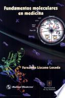 Fundamentos moleculares en medicina /Fernando Lizcano Losada...[et al. ]