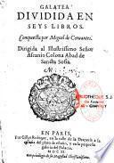 Galatea, dividida en seys libros. Compuesta por Miguel de Cervantes. Dirigida al illustrissimo señor Ascanio Colona Abad de sancta Sofia