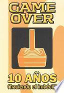 Game Over, 10 años (haciendo el imbecil).