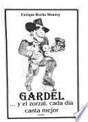 Gardel --y el zorzal, cada día canta mejor