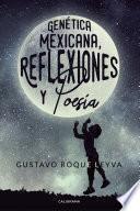 Genética Mexicana, Reflexiones y Poesía