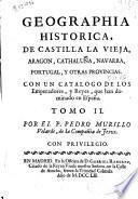 Geographia historica, de Castilla la Vieja, Aragon, Cathaluña, Navarra, Portugal, y otras provincias