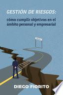 GESTIÓN DE RIESGOS: cómo cumplir objetivos en el ámbito personal y empresarial