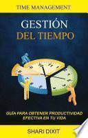 Gestión del Tiempo: Guía para obtener productividad efectiva en tu vida (Time Management)