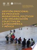 Gestión emocional en procesos migratorios, políticos y de organización colectiva en Latinoamérica y México (Emociones e interdisciplina)