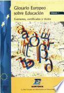 Glosario europeo sobre educación. Exámenes, certificados y títulos. Volumen 1