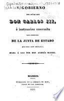Gobierno del Señor rey Don Carlos III, ó, Instruccion reservada para direccion de la Junta de estado que creó este monarca